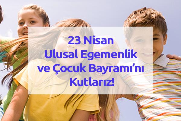 23 Nisan Ulusal Egemenlik ve Çocuk Bayramı'nı Kutlarız!